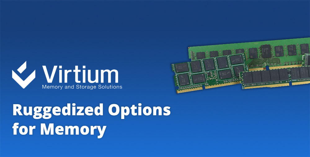Ruggedized options for memory - Virtium