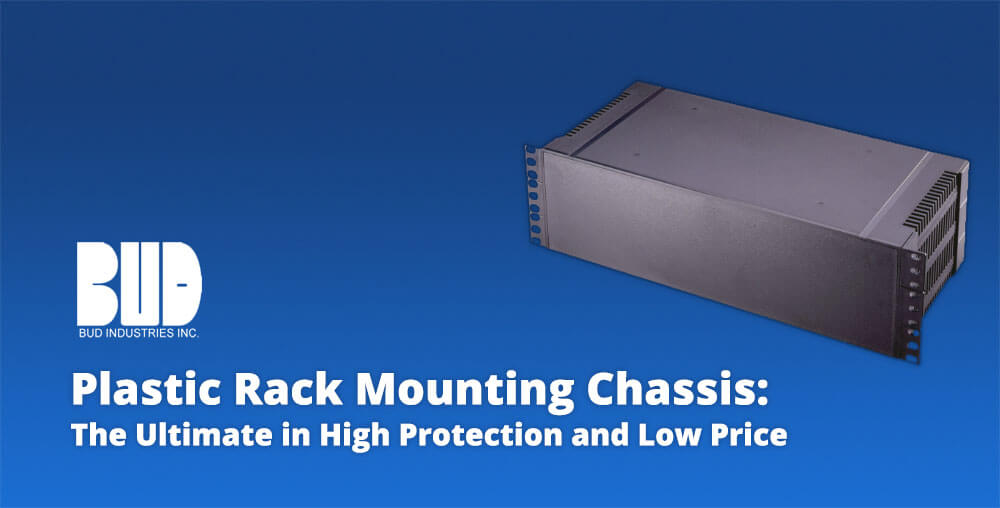 plastic rack mounting chassis - Bud Industries