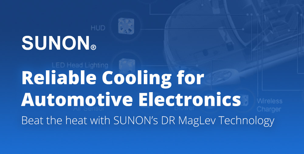 SUNON - Reliable Cooling for Automotive Electronics