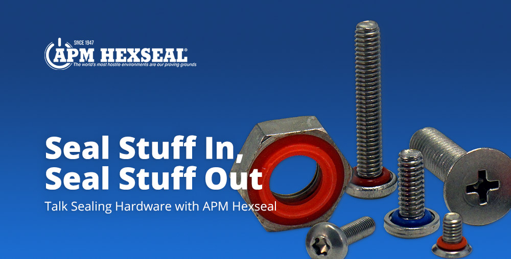 Seal Stuff In, Seal Stuff Out: Talk sealing hardware with APM Hexseal