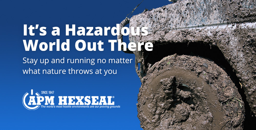 Its a Hazardous World Out There - Stay up and running no matter what nature throws at you with APM Hexseal