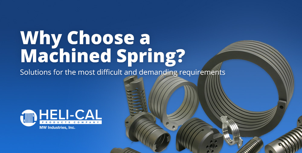 Why Choose a Machined Spring? Solutions for the most difficult and demanding requirements